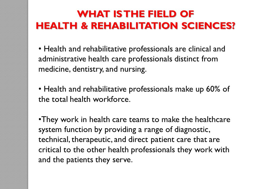 WHAT IS THE FIELD OF HEALTH & REHABILITATION SCIENCES.