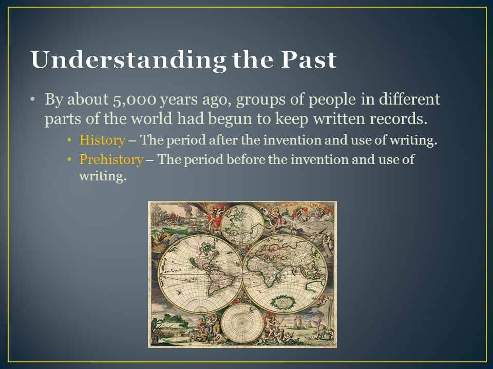 By about 5,000 years ago, groups of people in different parts of the world had begun to keep written records.
