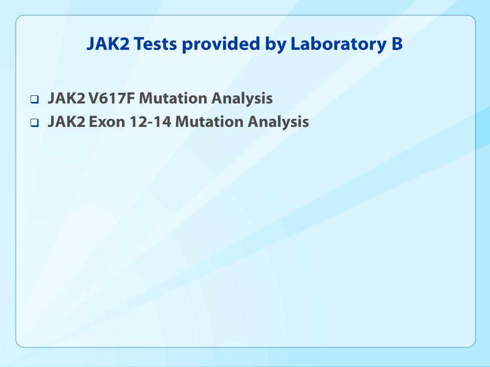JAK2 Tests provided by Laboratory B  JAK2 V617F Mutation Analysis  JAK2 Exon 12-14 Mutation Analysis