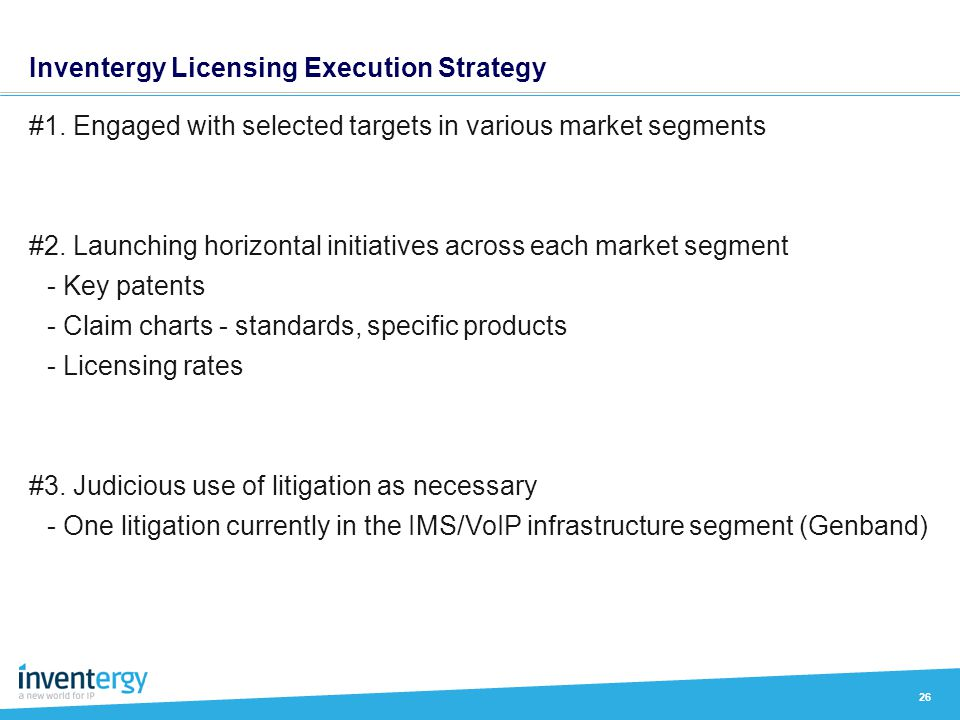 Inventergy Licensing Execution Strategy 26 #1. Engaged with selected targets in various market segments #2. Launching horizontal initiatives across ea