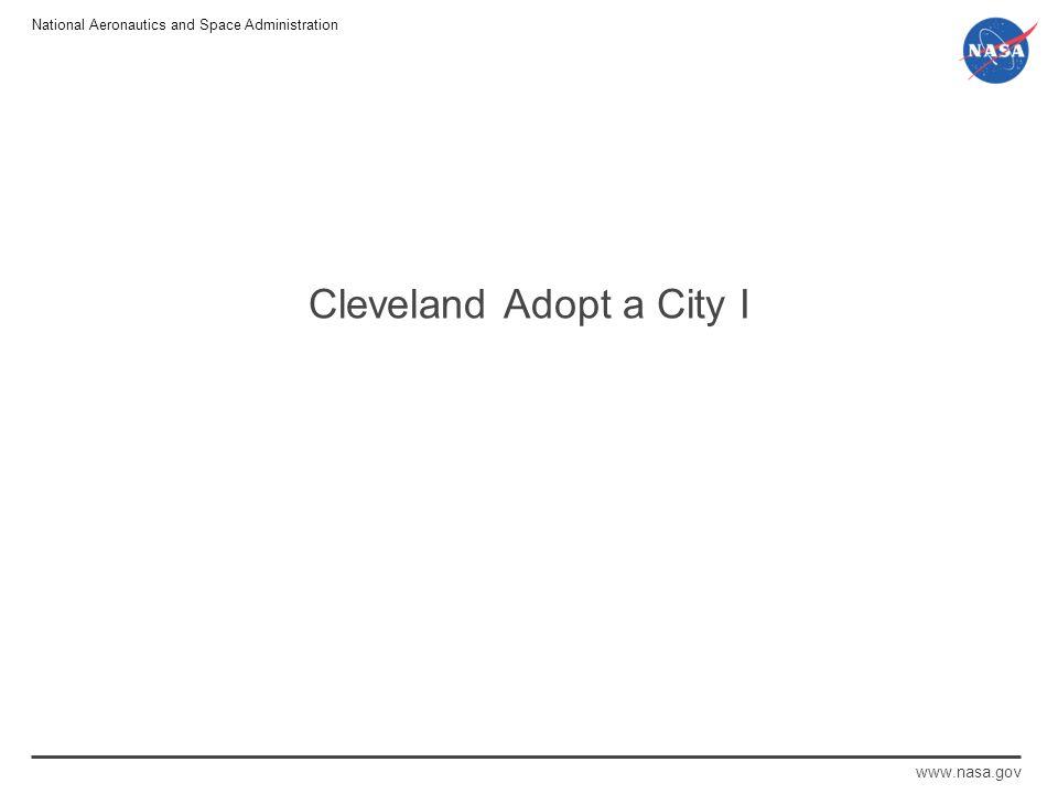 National Aeronautics and Space Administration www.nasa.gov Cleveland Adopt a City I