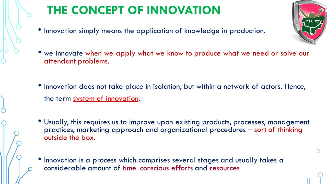 Innovation is something original, new idea, device or process and, as a consequence, new, that