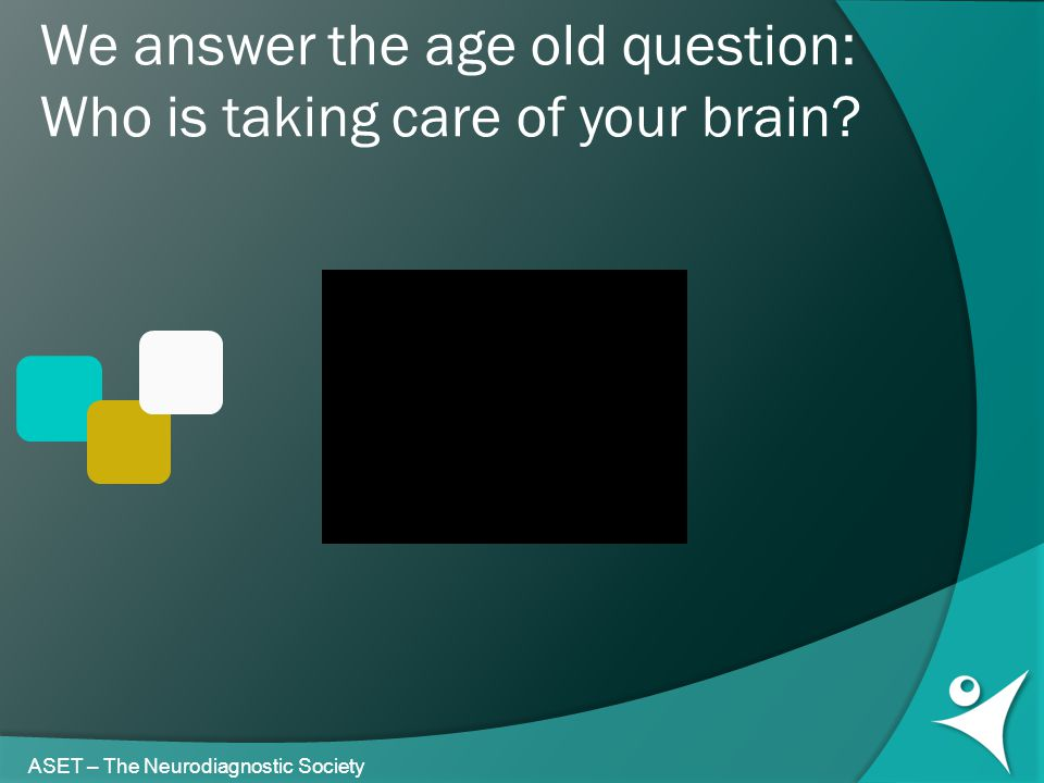 We answer the age old question: Who is taking care of your brain? ASET – The Neurodiagnostic Society