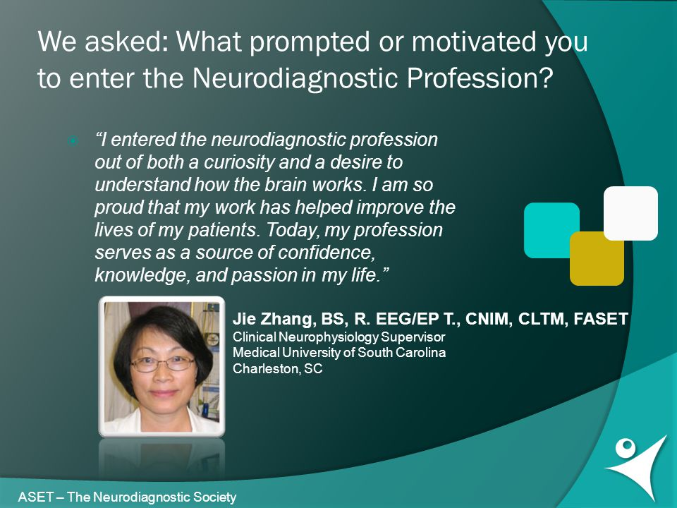 """We asked: What prompted or motivated you to enter the Neurodiagnostic Profession?  """"I entered the neurodiagnostic profession out of both a curiosity"""
