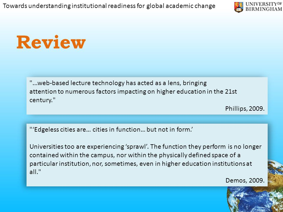 Towards understanding institutional readiness for global academic change Review ...web-based lecture technology has acted as a lens, bringing attention to numerous factors impacting on higher education in the 21st century. Phillips, 2009.