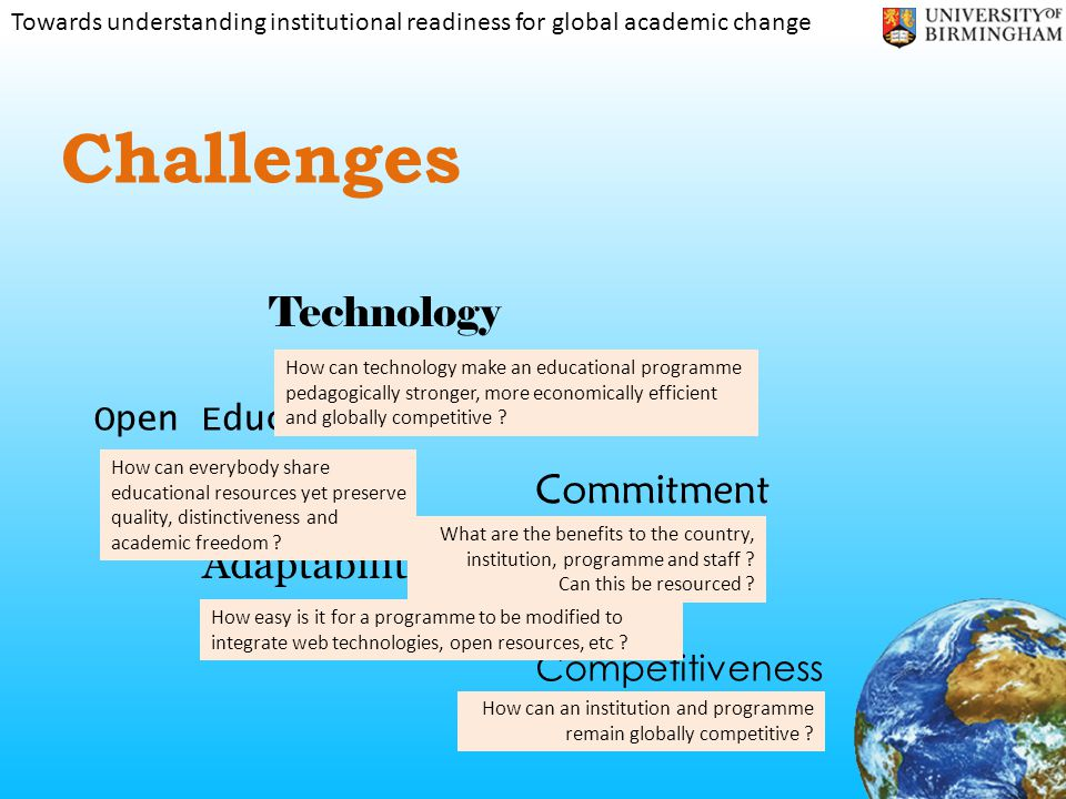 Towards understanding institutional readiness for global academic change Technology Open Education Commitment Competitiveness Adaptability Challenges How can technology make an educational programme pedagogically stronger, more economically efficient and globally competitive .