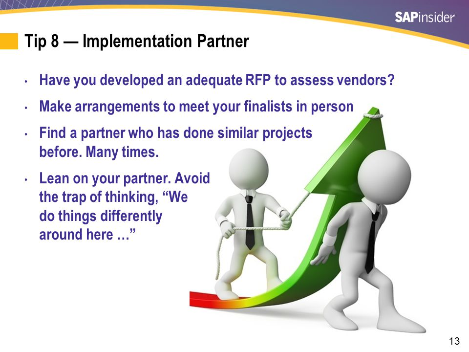 13 Tip 8 — Implementation Partner Have you developed an adequate RFP to assess vendors.