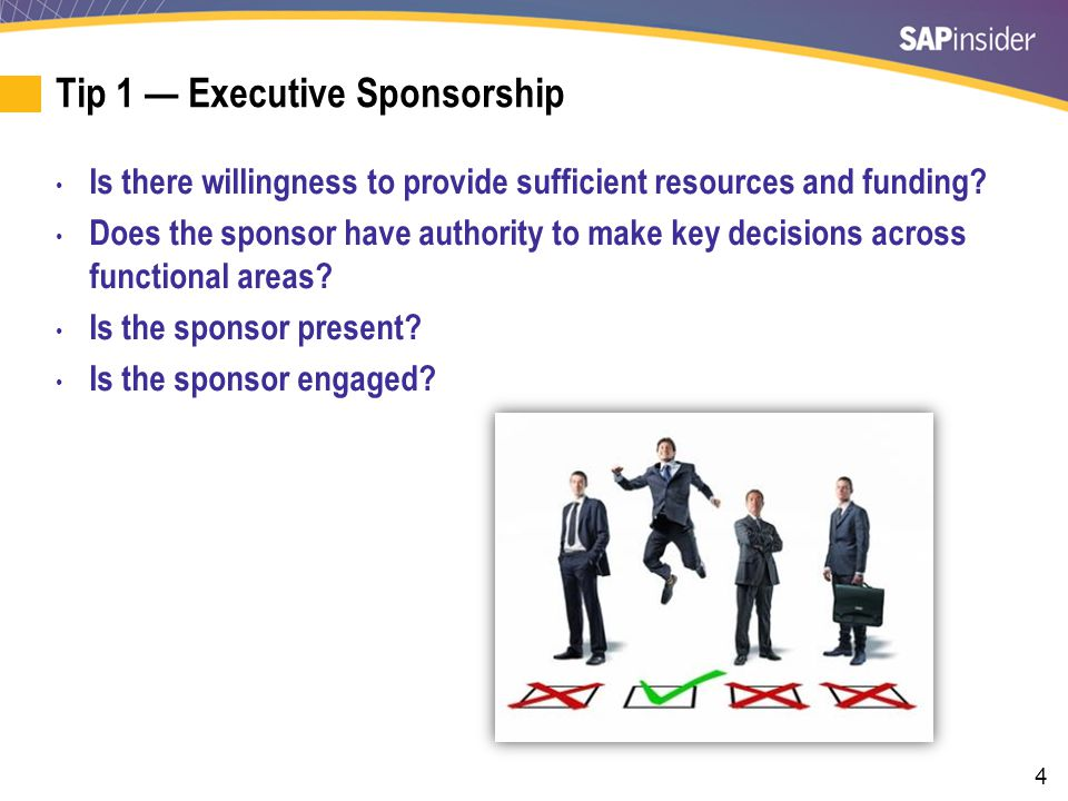 4 Tip 1 — Executive Sponsorship Is there willingness to provide sufficient resources and funding.