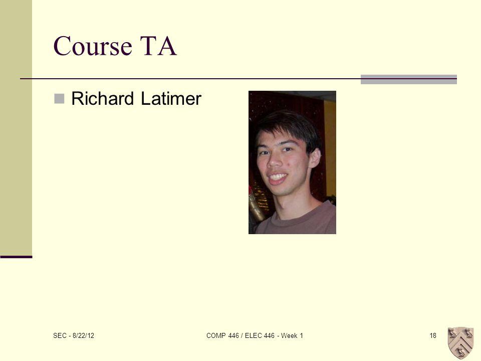 Course TA Richard Latimer SEC - 8/22/12 COMP 446 / ELEC 446 - Week 118