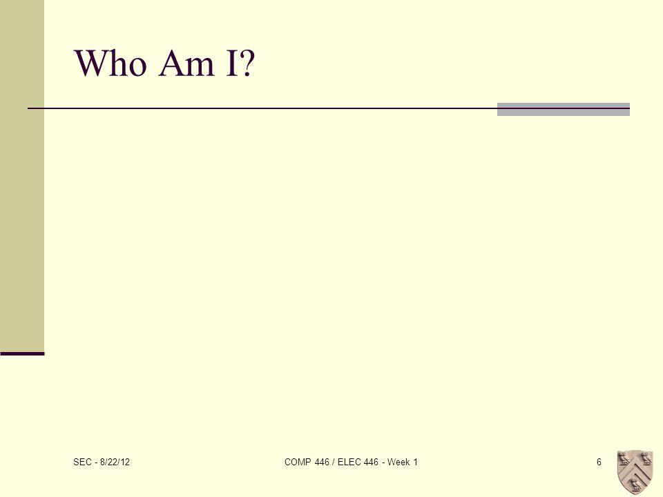 Who Am I SEC - 8/22/12 COMP 446 / ELEC 446 - Week 16