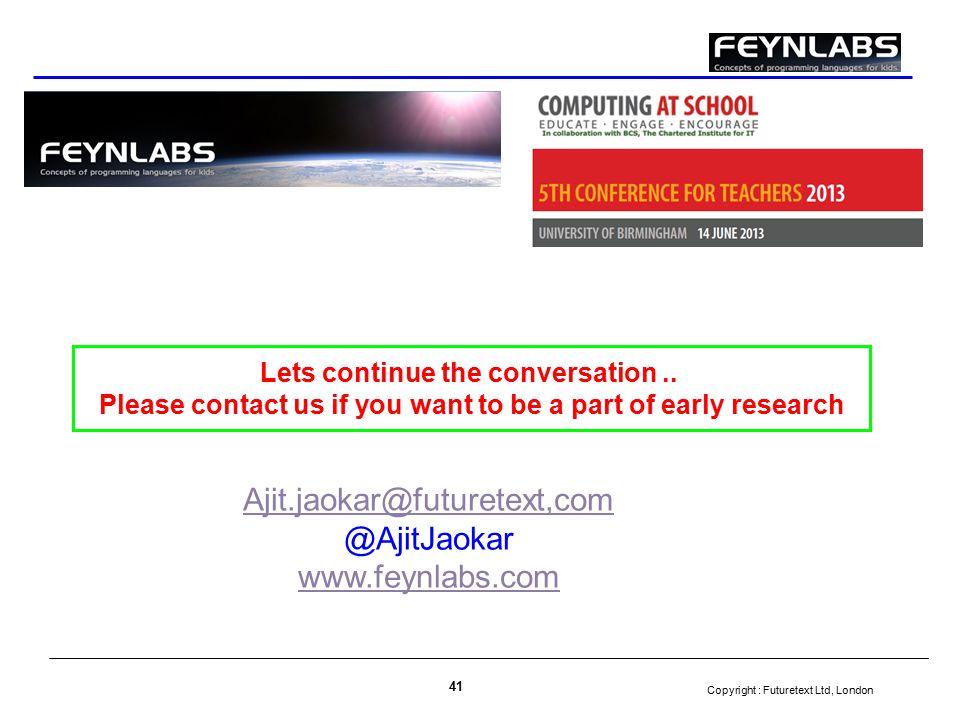 Copyright : Futuretext Ltd, London 41 Ajit.jaokar@futuretext,com @AjitJaokar www.feynlabs.com Lets continue the conversation..