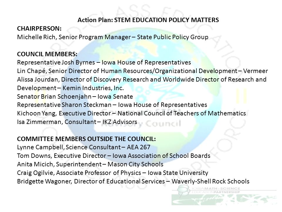 Action Plan: STEM EDUCATION POLICY MATTERS CHAIRPERSON: Michelle Rich, Senior Program Manager – State Public Policy Group COUNCIL MEMBERS: Representat