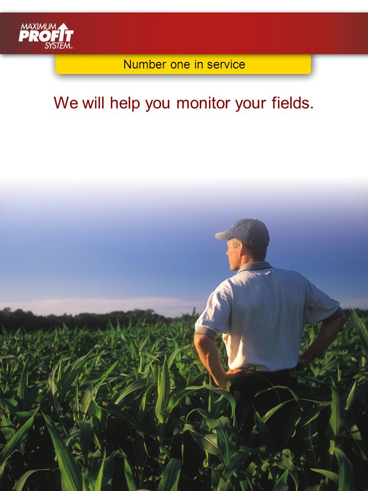 We will help you monitor your fields. Number one in service