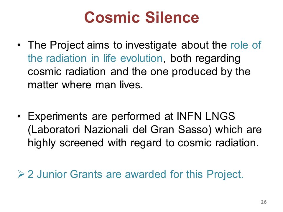 Cosmic Silence The Project aims to investigate about the role of the radiation in life evolution, both regarding cosmic radiation and the one produced by the matter where man lives.