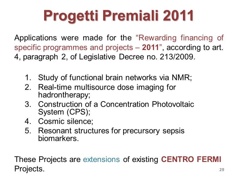 Progetti Premiali 2011 Applications were made for the Rewarding financing of specific programmes and projects – 2011 , according to art.