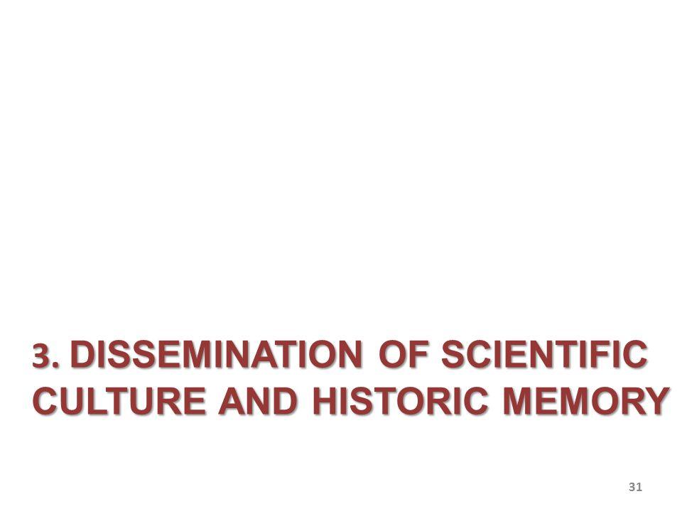 3. DISSEMINATION OF SCIENTIFIC CULTURE AND HISTORIC MEMORY 31