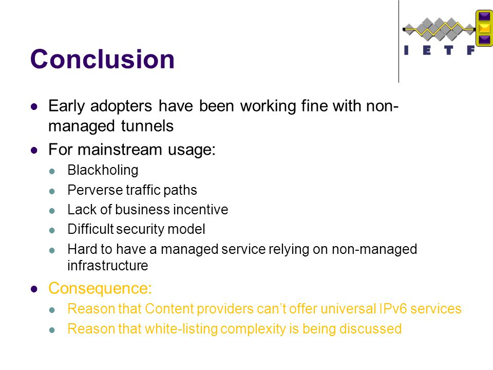 Conclusion Early adopters have been working fine with non- managed tunnels For mainstream usage: Blackholing Perverse traffic paths Lack of business i