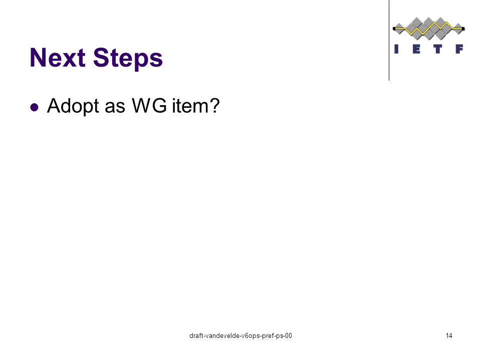 Next Steps Adopt as WG item draft-vandevelde-v6ops-pref-ps-0014