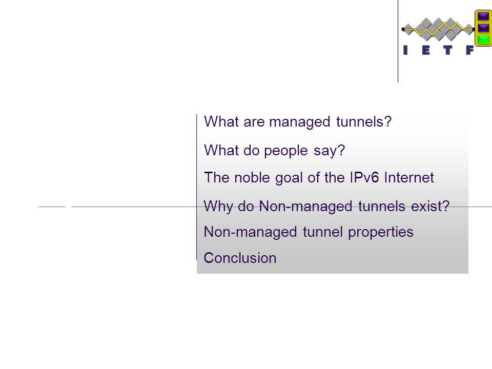 Objectives The noble goal of the IPv6 Internet What do people say? What are managed tunnels? Non-managed tunnel properties Conclusion Why do Non-manag