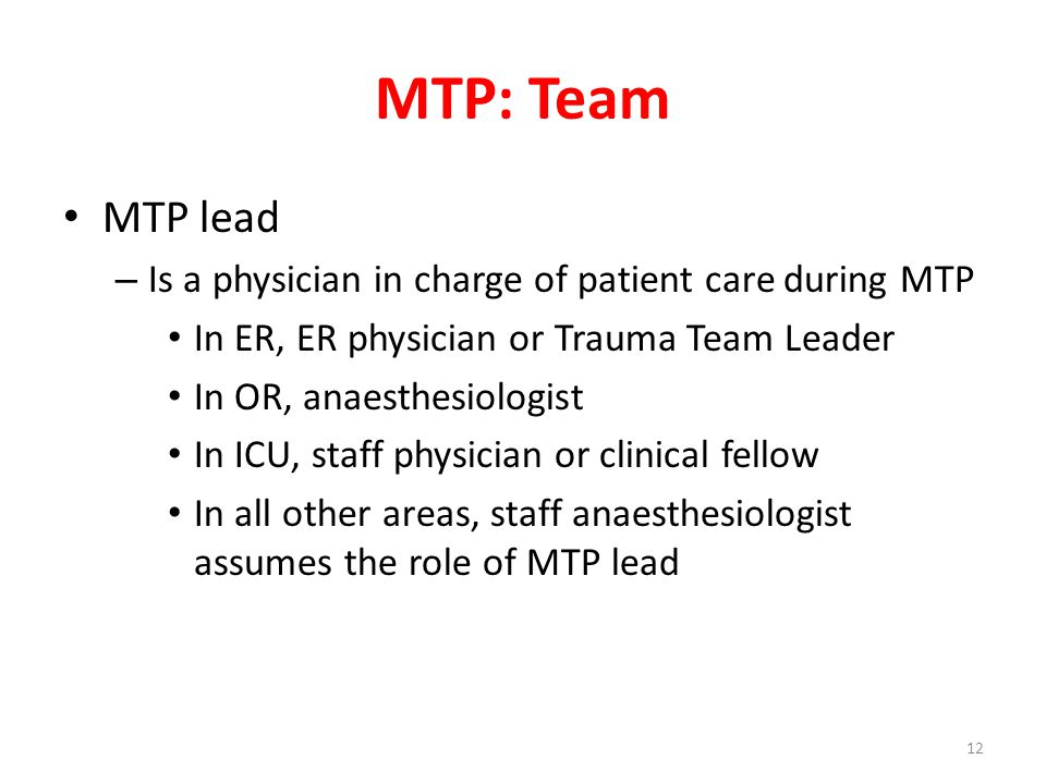 MTP: Team MTP lead – Is a physician in charge of patient care during MTP In ER, ER physician or Trauma Team Leader In OR, anaesthesiologist In ICU, st