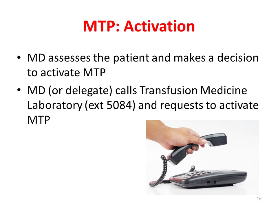 MTP: Activation MD assesses the patient and makes a decision to activate MTP MD (or delegate) calls Transfusion Medicine Laboratory (ext 5084) and req