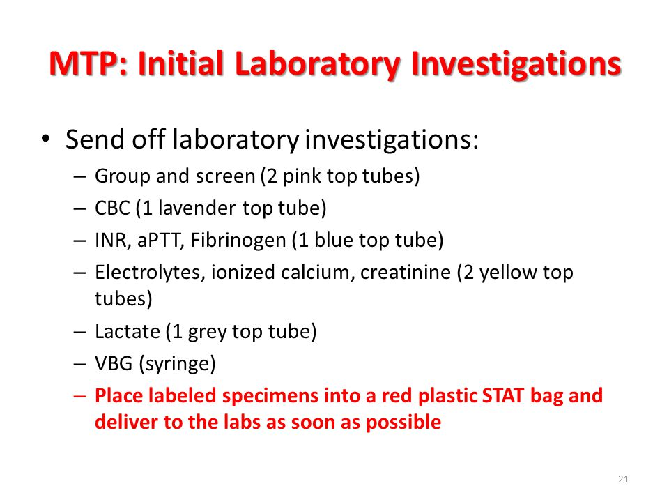 MTP: Initial Laboratory Investigations Send off laboratory investigations: – Group and screen (2 pink top tubes) – CBC (1 lavender top tube) – INR, aP