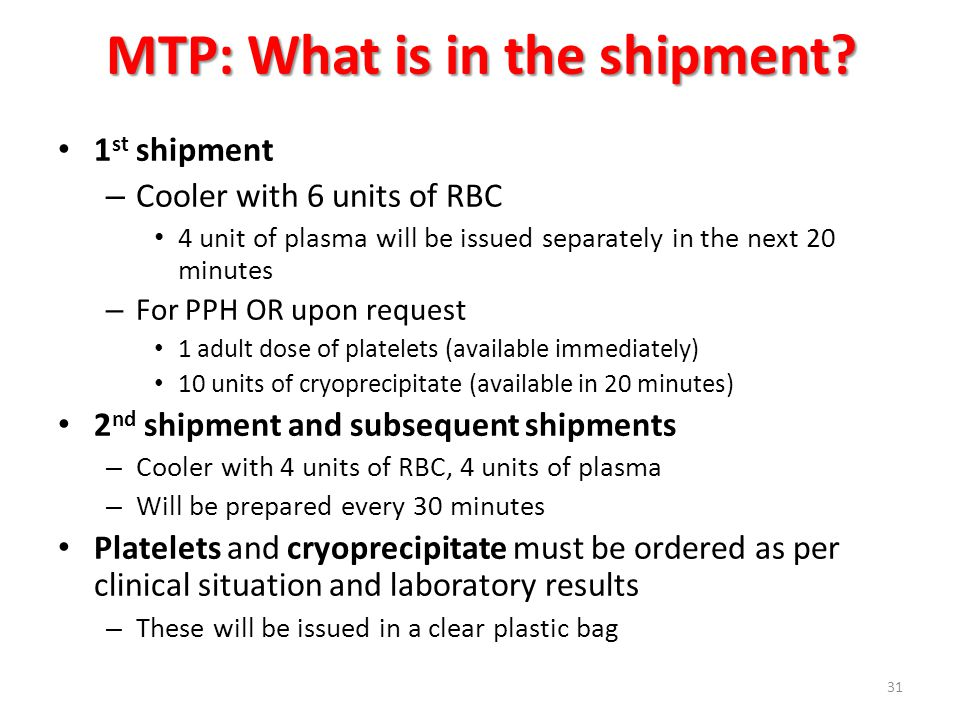 MTP: What is in the shipment? 1 st shipment – Cooler with 6 units of RBC 4 unit of plasma will be issued separately in the next 20 minutes – For PPH O