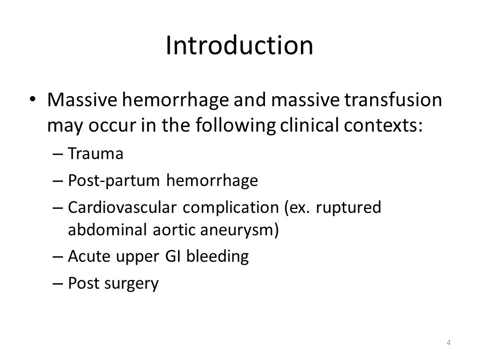 Introduction Massive hemorrhage and massive transfusion may occur in the following clinical contexts: – Trauma – Post-partum hemorrhage – Cardiovascul