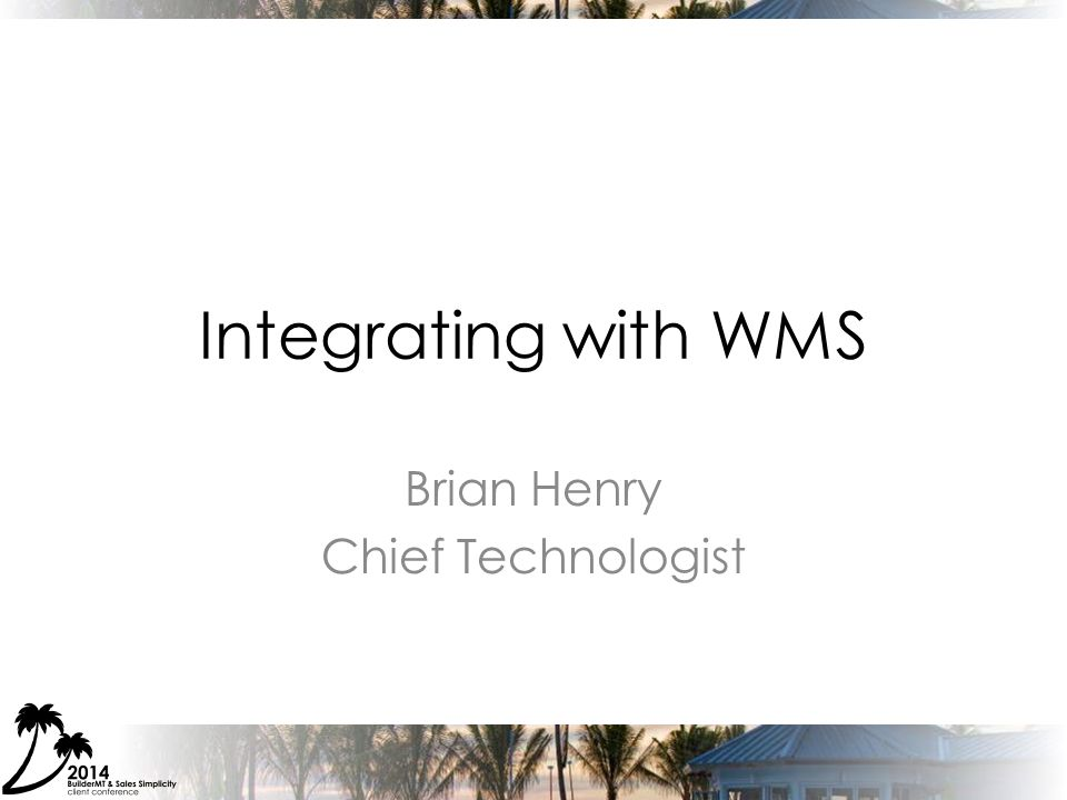 Integrating with WMS Brian Henry Chief Technologist