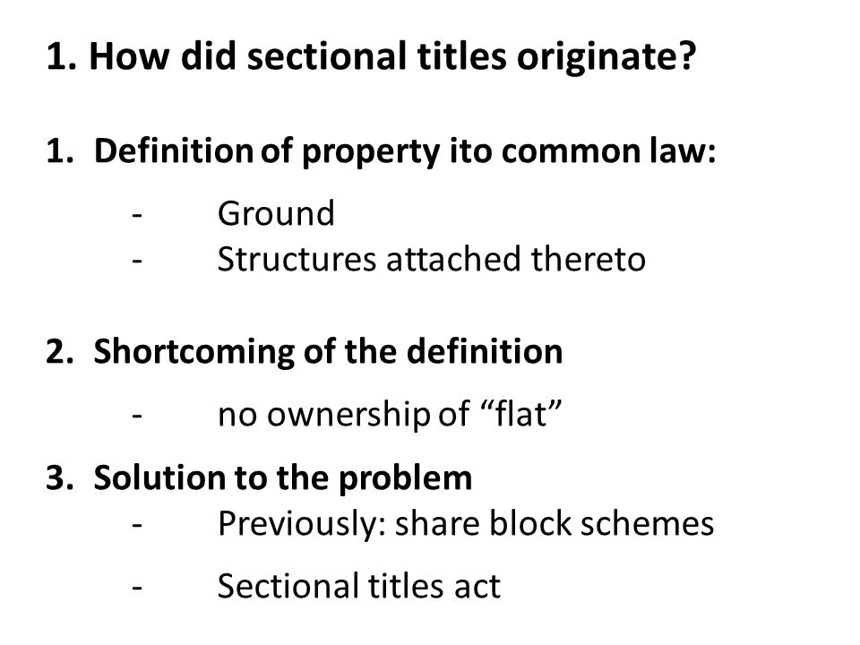 1. How did sectional titles originate? 1.Definition of property ito common law: -Ground -Structures attached thereto 2.Shortcoming of the definition -