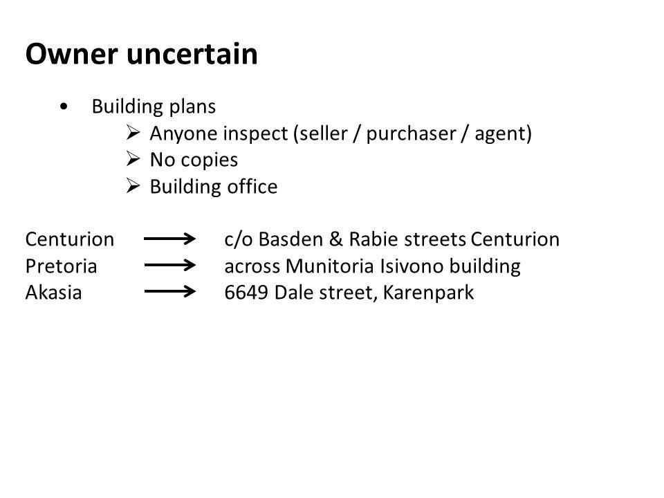 Owner uncertain Building plans  Anyone inspect (seller / purchaser / agent)  No copies  Building office Centurionc/o Basden & Rabie streets Centuri