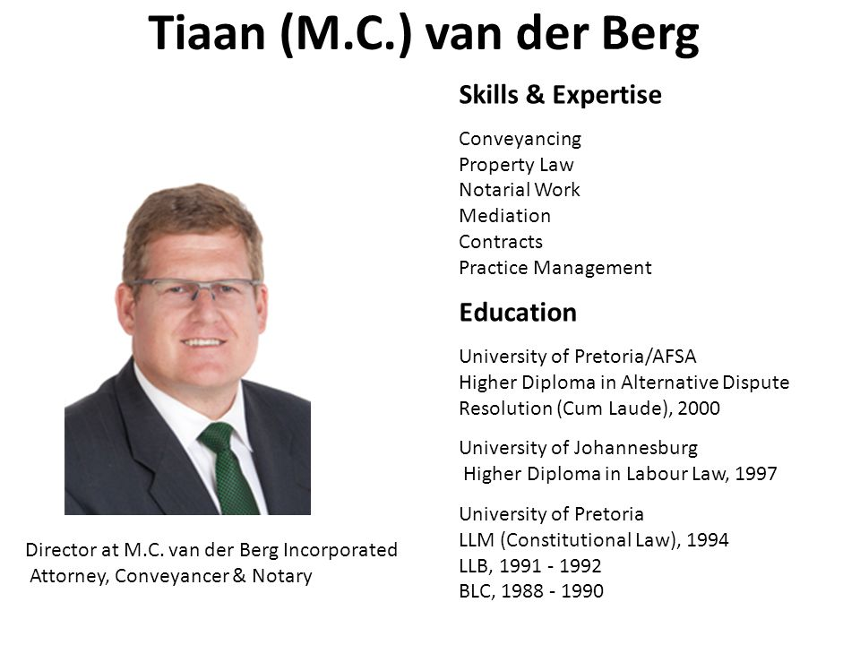 Tiaan (M.C.) van der Berg Director at M.C. van der Berg Incorporated Attorney, Conveyancer & Notary Skills & Expertise Conveyancing Property Law Notar