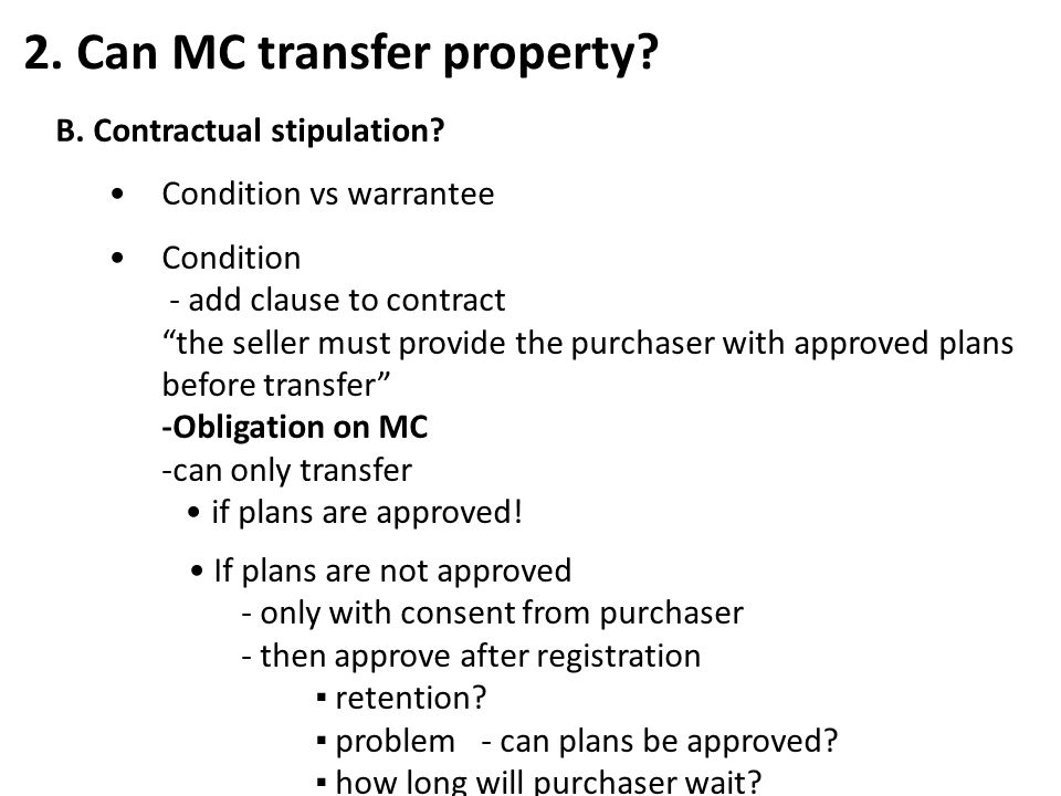 """B. Contractual stipulation? Condition vs warrantee Condition - add clause to contract """"the seller must provide the purchaser with approved plans befor"""