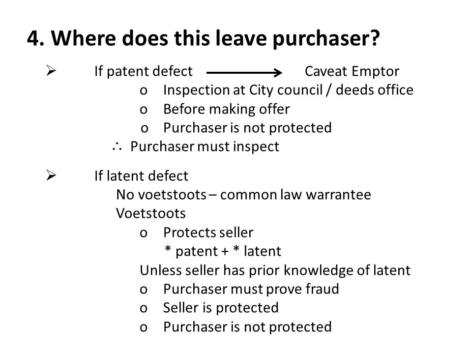 4. Where does this leave purchaser?  If patent defectCaveat Emptor oInspection at City council / deeds office oBefore making offer o Purchaser is not