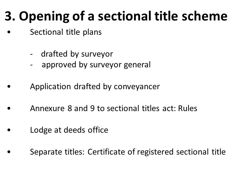 Sectional title plans - drafted by surveyor -approved by surveyor general Application drafted by conveyancer Annexure 8 and 9 to sectional titles act: