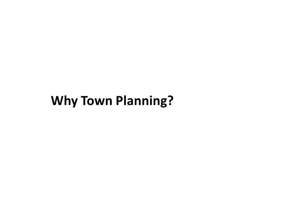 Why Town Planning?