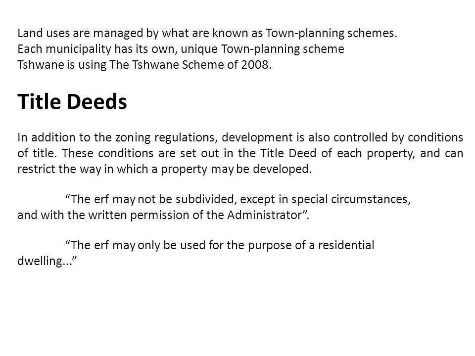 Land uses are managed by what are known as Town-planning schemes. Each municipality has its own, unique Town-planning scheme Tshwane is using The Tshw