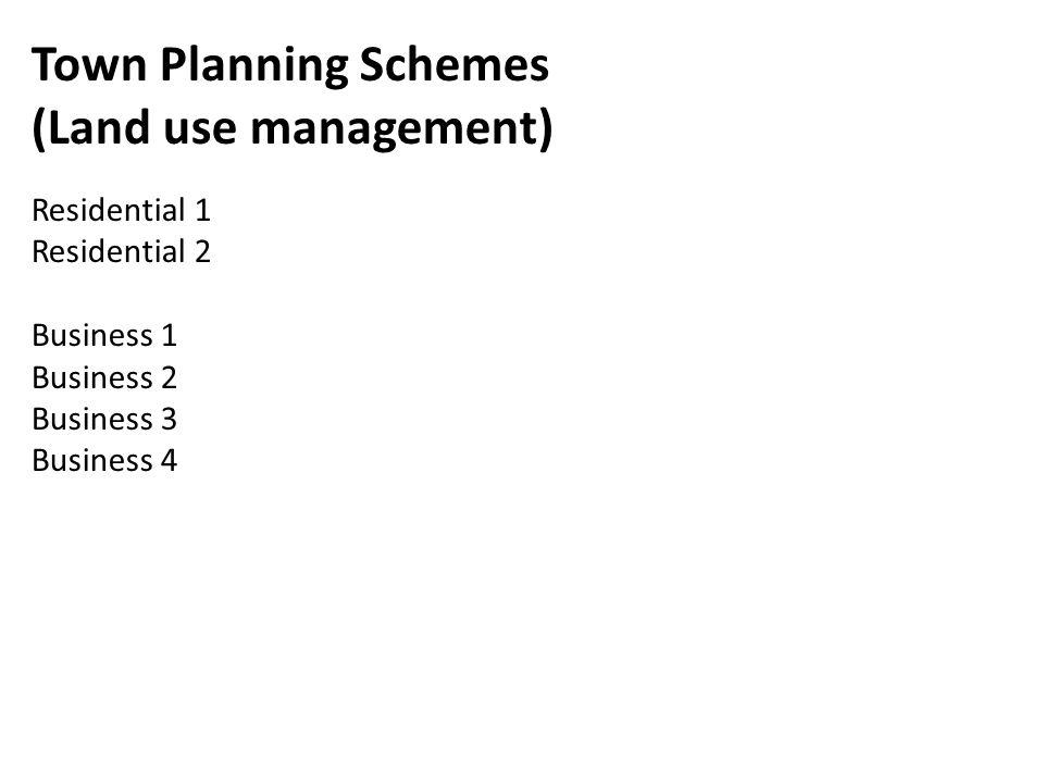 Town Planning Schemes (Land use management) Residential 1 Residential 2 Business 1 Business 2 Business 3 Business 4