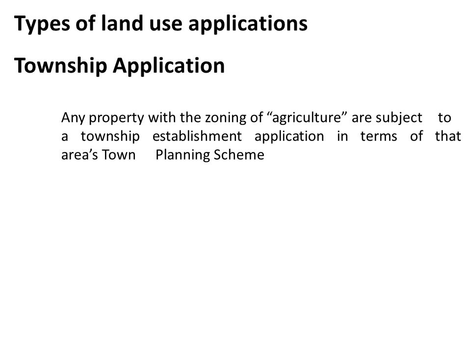 """Types of land use applications Township Application Any property with the zoning of """"agriculture"""" are subject to a township establishment application"""
