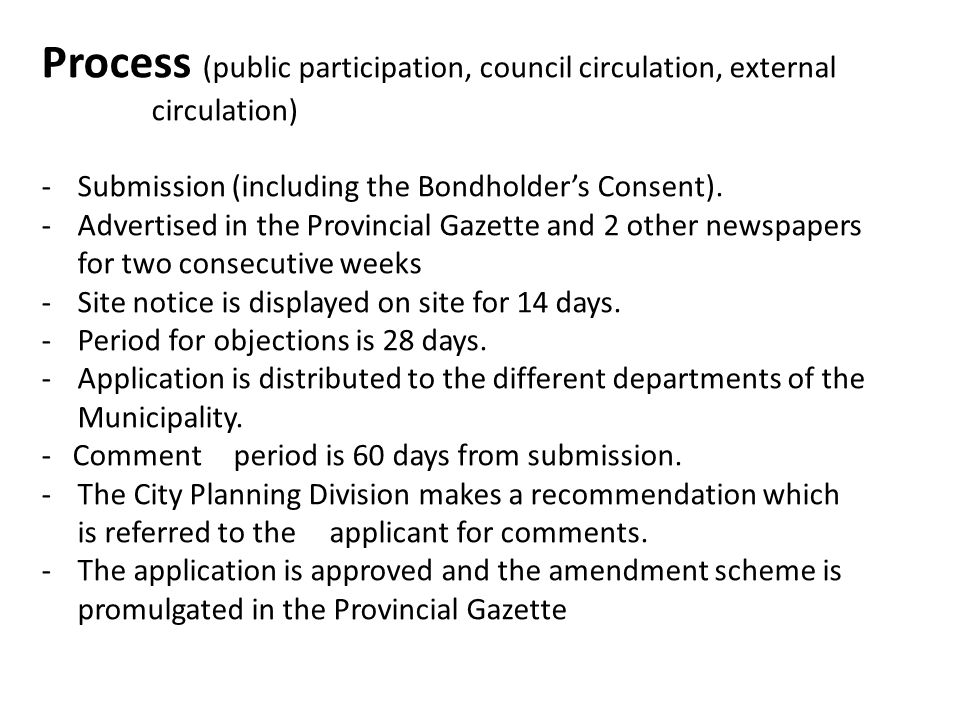 Process (public participation, council circulation, external circulation) -Submission (including the Bondholder's Consent). -Advertised in the Provinc