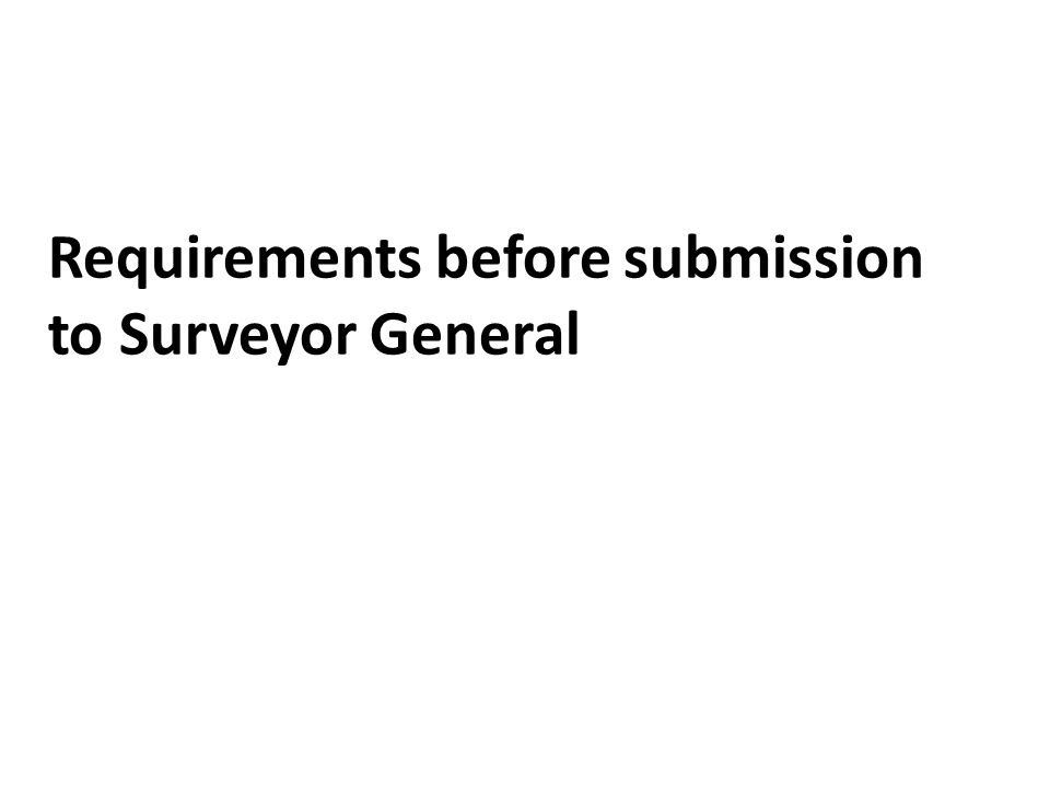 Requirements before submission to Surveyor General