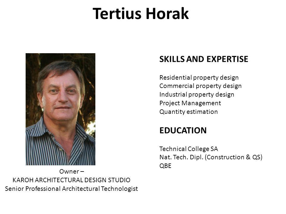 Tertius Horak Owner – KAROH ARCHITECTURAL DESIGN STUDIO Senior Professional Architectural Technologist SKILLS AND EXPERTISE Residential property desig
