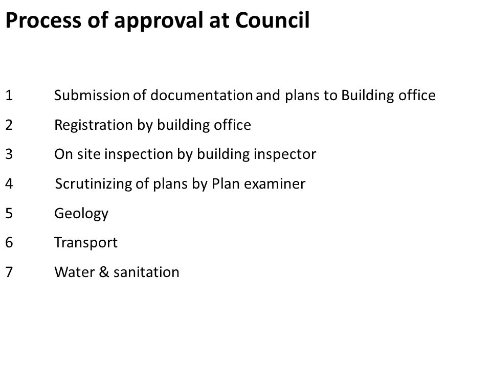 Process of approval at Council 1Submission of documentation and plans to Building office 2Registration by building office 3On site inspection by build