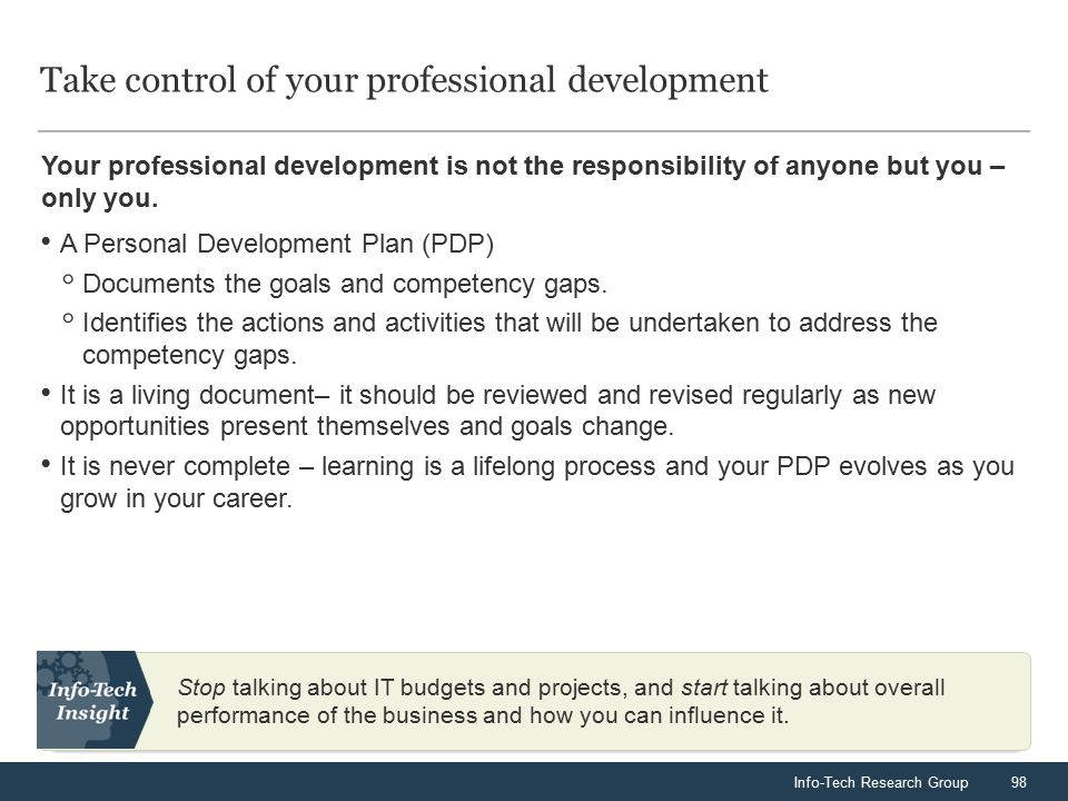 Info-Tech Research Group98 Your professional development is not the responsibility of anyone but you – only you.