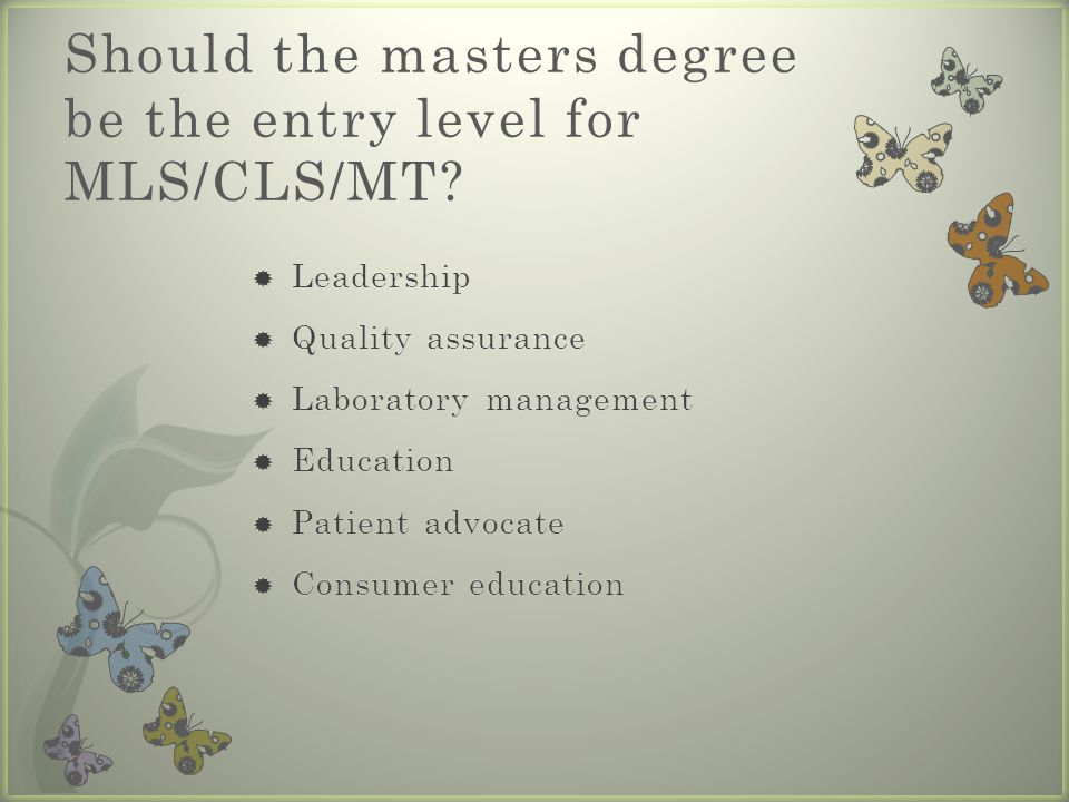 Should the masters degree be the entry level for MLS/CLS/MT?