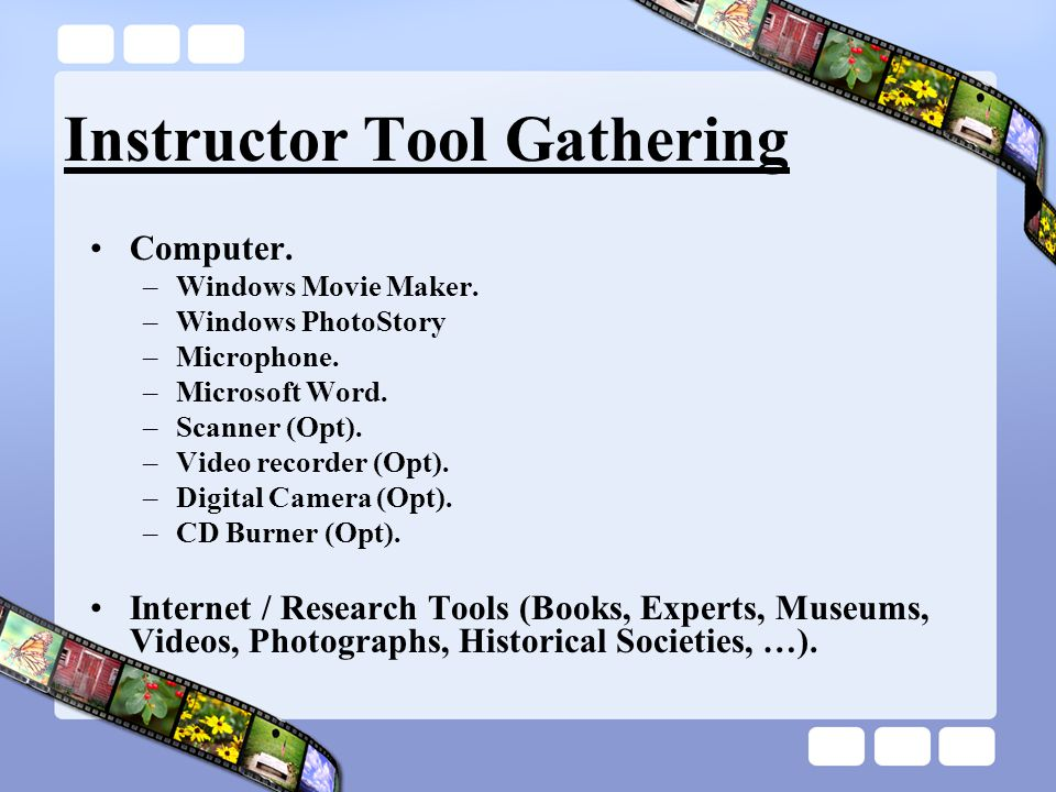Instructor Tool Gathering Computer. –Windows Movie Maker.