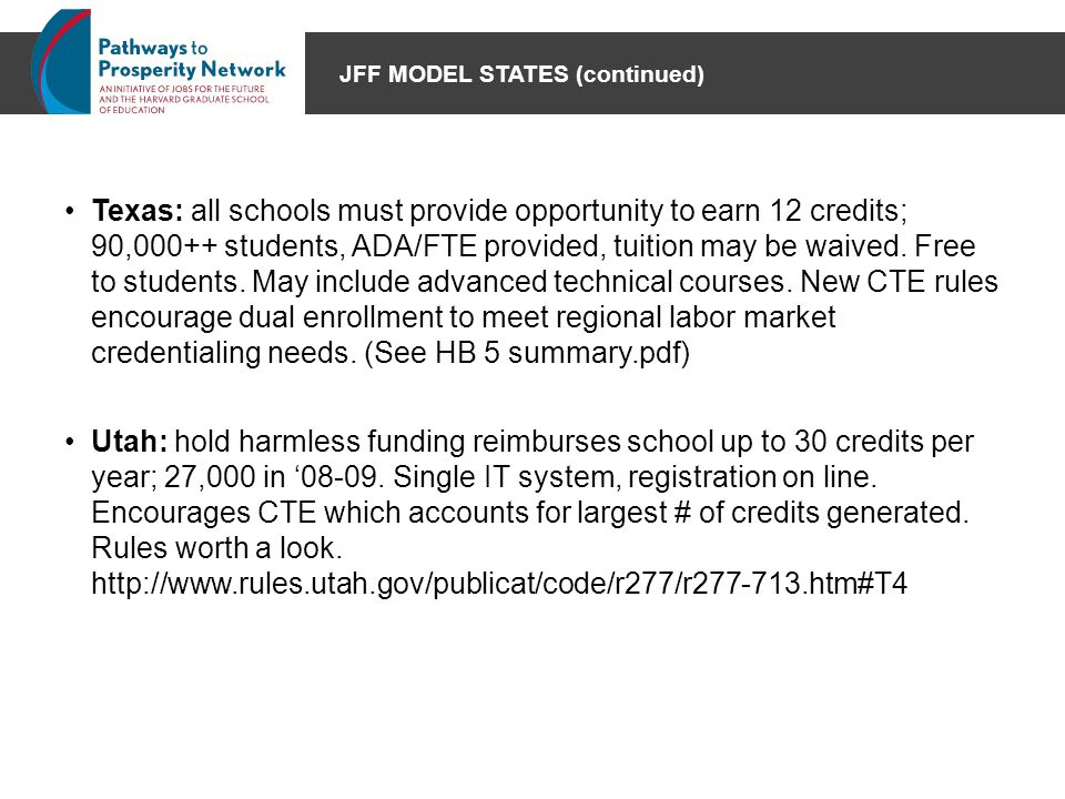 JFF MODEL STATES (continued) Texas: all schools must provide opportunity to earn 12 credits; 90,000++ students, ADA/FTE provided, tuition may be waive
