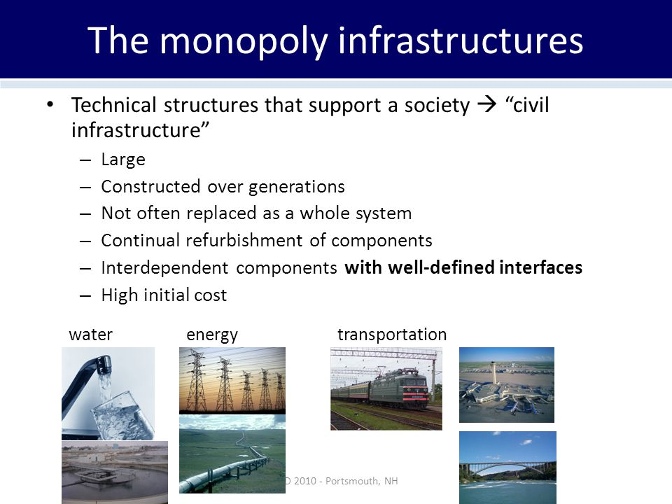 """The monopoly infrastructures Technical structures that support a society  """"civil infrastructure"""" – Large – Constructed over generations – Not often r"""