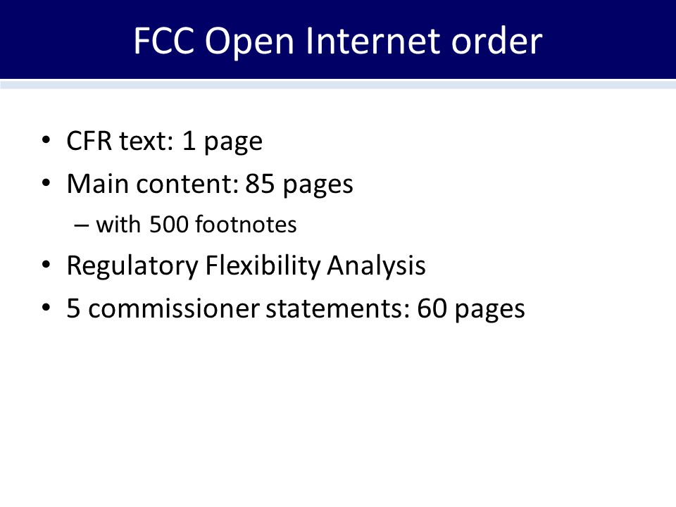 FCC Open Internet order CFR text: 1 page Main content: 85 pages – with 500 footnotes Regulatory Flexibility Analysis 5 commissioner statements: 60 pag