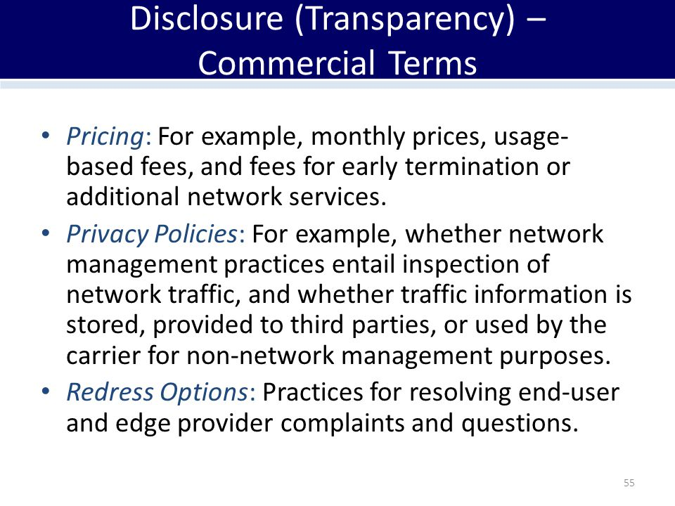 Disclosure (Transparency) – Commercial Terms Pricing: For example, monthly prices, usage- based fees, and fees for early termination or additional net